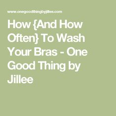 How {And How Often} To Wash Your Bras - One Good Thing by Jillee
