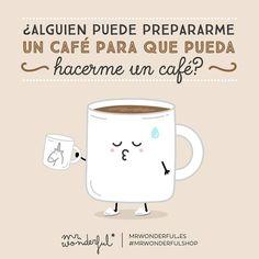 ¿Alguien puede prepararme un café para que pueda hacerme un café? Mr Wonderful
