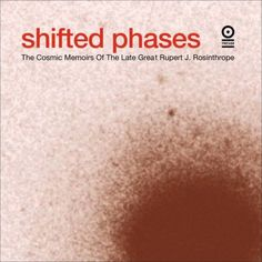 Shifted Phases - The Cosmic Memoirs Of The Late Great Rupert J. Rosinth...