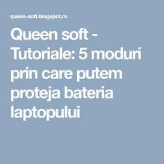 Queen soft - Tutoriale: 5 moduri prin care putem proteja bateria laptopului