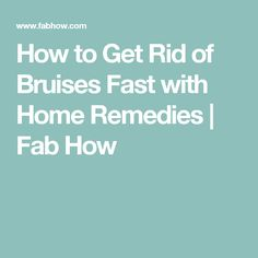 How to Get Rid of Bruises Fast with Home Remedies | Fab How