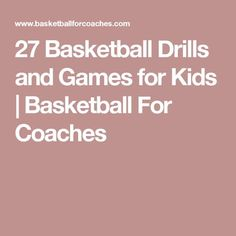 27 Basketball Drills and Games for Kids   Basketball For Coaches