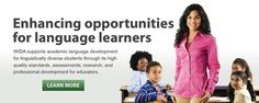 """From the WIDA website: """"WIDA advances academic language development and academic achievement for linguistically diverse students through high quality standards, assessments, research, and professional development for educators."""""""