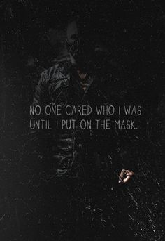 """""""No one cared who I was until I put on the mask."""" - Bane from The Dark Knight Rises"""