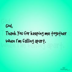 .<3   Thank-you Lord for being my strength and carrying me through this; I could not walk on my own <3