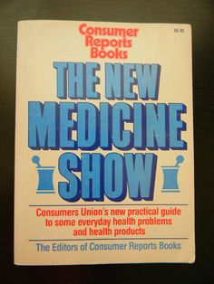 The New Medicine Show [Paperback] by Consumer Reports 1989 0890432376
