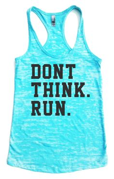 Running Tank Top - Dont Think Run - Womens Workout Tank top Racer back Burnout fitness gym on Etsy, $20.00