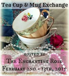 The Enchanting Rose: Tea Cup and Mug Exchange #6 This is such a fabulous and fun idea! Do you like or collect tea cups or mugs? Then this blog post is something you will definitely want to read! This exchange is open to other countries and not just for the United States, plus you do not have to be a blogger to participate!