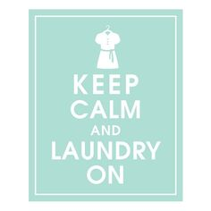 Keep Calm and Laundry On-8x10 (Shirt on Hanger) (Duck Egg Featured)