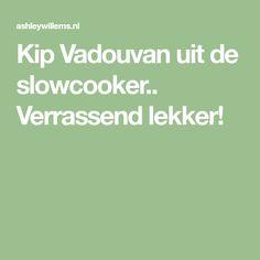 Kip Vadouvan uit de slowcooker.. Verrassend lekker!