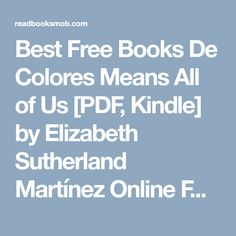 """Best Free Books De Colores Means All of Us [PDF, Kindle] by Elizabeth Sutherland Martínez Online Full Collection """"Click Visit button"""" to access full FREE ebook Free Ebooks, Kindle, My Books, Pdf, Button, Collection, Colors, Buttons, Knot"""