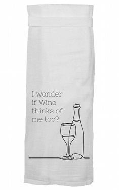 I Wonder If Wine Thinks of Me Too Dish Towel