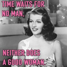 Time waits for no man Mean Girls, Pin Up Girls, Badass Quotes, Funny Quotes, Motivational Quotes, Inspirational Quotes, Single Life Humor, I Love My Hubby, Indigo Children