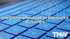 Microsoft certainly made a splash this morning at its 2015 press event, announcing a slew of new and enticing hardware. It's hard to keep track of it all, but here's a short list of everything the …