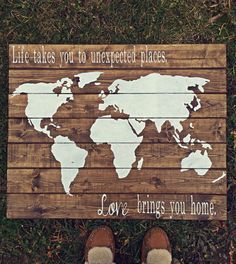 Life takes you to unexpected places, love brings you home. World map sign  Approximately 24in x 31in Wood is cut from pine, individually sanded,
