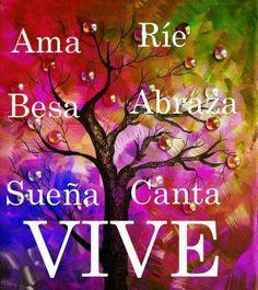 Ama, Ríe, Besa, Abraza, Sueña, Canta y sobre todo Vive (y) Danos like en Facebook: https://www.facebook.com/valoresparatodalavida
