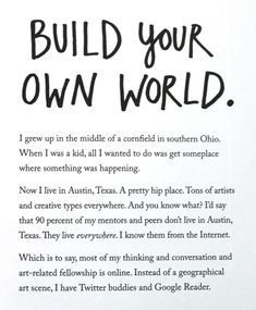 Build your own world Wisdom Quotes, Words Quotes, Wise Words, Sayings, Writing Quotes, Writing Tips, Pretty Words, Beautiful Words, Austin Kleon