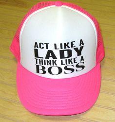 Act Like A Lady Think Like A Boss Hat, Womens Trucker Hat, Trendy Hats