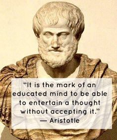 True...It is the mark of a mature (strong) educated mind to entertain radical (perhaps even dangerous) ideas without agreeing with them or letting them poison you.