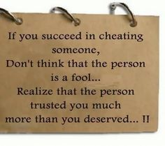 If you succeed in cheating someone Don't think that the person is a fool If you succeed in cheating someone. Don't think that the person is a fool. Realize that the person trusted you Today Quotes, Life Quotes Love, Great Quotes, Quotes To Live By, Inspirational Quotes, Motivational, Awesome Quotes, Meaningful Quotes, Quirky Quotes