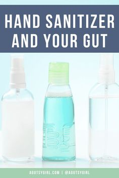 Hand Sanitizer and Your Gut agutsygirl.com #handsanitizer #sanitizer #guthealth #sanitizing