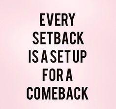 Every setback is a setup for a comeback