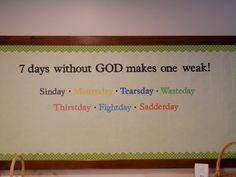 7 days without GOD makes one weak!