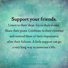 Support your friends. Listen to their ideas. Go to their events. Share their…