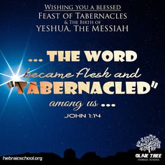 Wishing you a blessed Feast of Tabernacles, as you remember the birth of Yeshua, the Messiah! ~ And the Word became flesh and tabernacled among us. We looked upon His glory, the glory of the one and only from the Father, full of grace and truth.