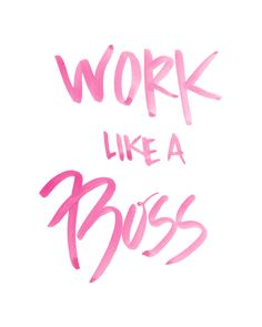 Work like a boss. // #words