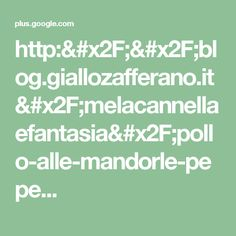 http://blog.giallozafferano.it/melacannellaefantasia/pollo-alle-mandorle-pepe...