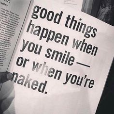 When you smile WHILE nekkid, then really good things happen. The Words, Mood Quotes, Life Quotes, When You Smile, Visual Statements, My Guy, Funny Images, Funny Quotes, Qoutes