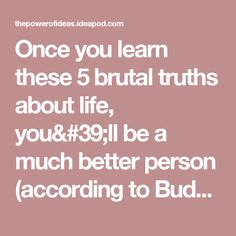 Once you learn these 5 brutal truths about life, you'll be a much better person (according to Buddhism) - Ideapod blog