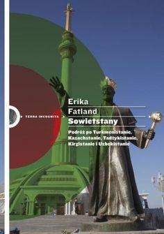 Sowietstany. Podróż po Turkmenistanie, Kazachstanie, Tadżykistanie, Kirgistanie…