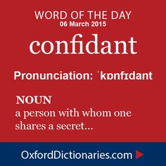 confidant (noun): a person with whom one shares a secret. Word of the Day for 6 March 2015. #WOTD #WordoftheDay #confidant