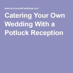 If You Are Thinking About Catering Your Own Wedding Then Must Read These Dos And Donts On Having A Potluck Reception