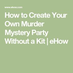 How to Create Your Own Murder Mystery Party Without a Kit | eHow