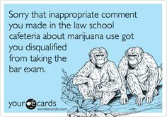 Sorry that inappropriate comment you made in the law school cafeteria about marijuana use got you disqualified from taking the bar exam.