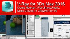 V-Ray for 3Ds Max 2016-Create Material ( Floor,Bricks,Fabric,Galss,Groun...