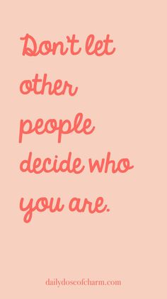 don't let other people decide who you are daily dose of charm by lauren lindmark - Quotes Words Quotes, Wise Words, Me Quotes, Motivational Quotes, Inspirational Quotes, Sayings, Positive Thoughts, Positive Vibes, Positive Quotes