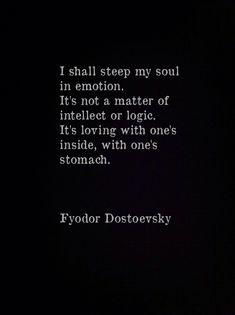 """I shall steep my soul in emotion"" -Fyodor Dostoevsky"