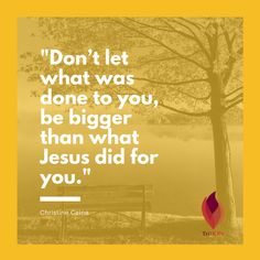 """Don't let what was done to you, be bigger than what Jesus did for you."" - Christine Caine // TrihopeMichigan.com"