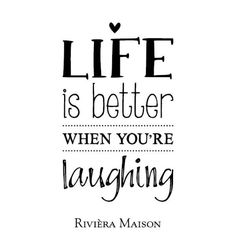 'Life is better when you're Laughing'
