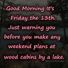 Good Morning Warning Its Friday the forest spooky good morning friday the friday the images friday the quotes happy friday the good morning friday the quotes good morning friday the images Friday The 13th Quotes, Friday The 13th Funny, Friday Meme, Thursday Quotes, Monday Quotes, Happy Quotes, Funny Quotes, Teen Quotes, Picture Quotes