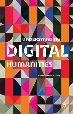 Understanding Digital Humanities [Paperback] Dr David M. Computer Technology, Computer Science, New Books, Books To Read, Organizational Structure, Digital Revolution, New Media Art, Story Time, Book Activities