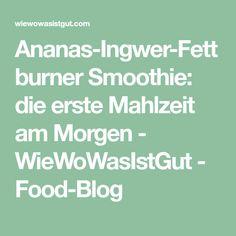 Ananas-Ingwer-Fettburner Smoothie: die erste Mahlzeit am Morgen - WieWoWasIstGut - Food-Blog