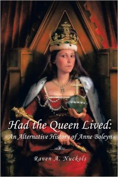 Had The Queen Lived: Raven A. Nuckols: 9781463445805: Amazon.com: Books