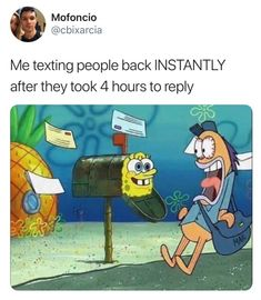 I absolutely HATE it when someone takes a long time to text back