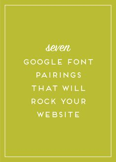 Top 7 Google Font Combos That Will Rock Your Website