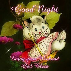 Good night and enjoy your weekend! God Bless You!